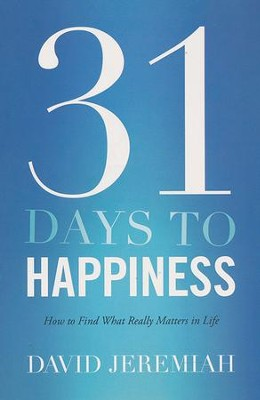 31 Days to Happiness: How to Find What Really Matters in Life  -     By: David Jeremiah