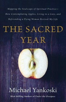 The Sacred Year: Mapping the Soulscape of Spiritual Practice  -     By: Michael Yankoski