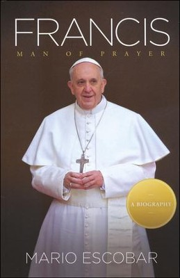 Francis: Man of Prayer   -     By: Mario Escobar
