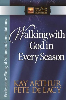 Walking with God in Every Season: Ecclesiastes/Song of Solomon/Lamentations  -     By: Kay Arthur, Pete DeLacy