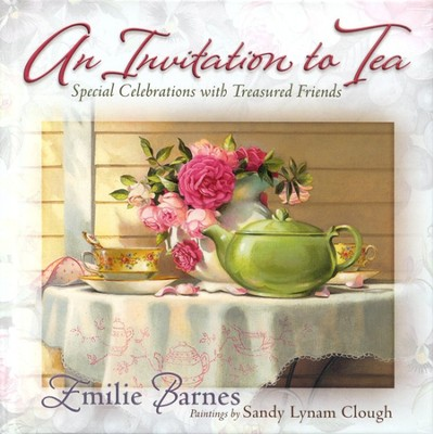 An Invitation to Tea: Special Celebrations with Treasured Friends   -     By: Emilie Barnes