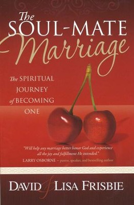The Soul-Mate Marriage: The Spiritual Journey of Becoming One  -     By: David Frisbie, Lisa Frisbie