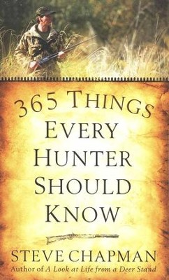 365 Things Every Hunter Should Know  -     By: Steve Chapman