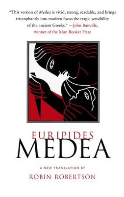 Medea, TP   -     Translated By: Robin Robertson     By: Euripides