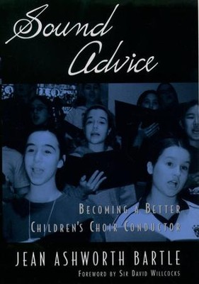 Sound Advice: Becoming A Better Children's Choir Conductor  -     By: Jean Bartle