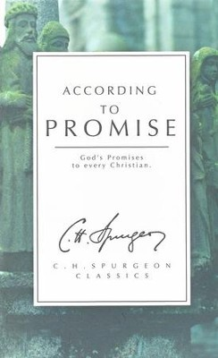 According to Promise: God's Promises to Every Christian  -     By: Charles H. Spurgeon