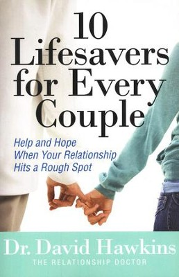 10 Lifesavers For Every Couple: Help and Hope When Your Relationship Hits a Rough Spot  -     By: Dr. David Hawkins