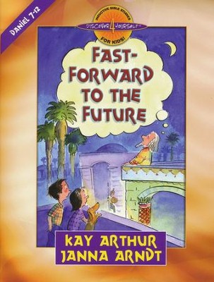 Discover 4 Yourself, Children's Bible Study Series:  Fast Forward to The Future, Daniel 7-12   -     By: Kay Arthur, Janna Arndt