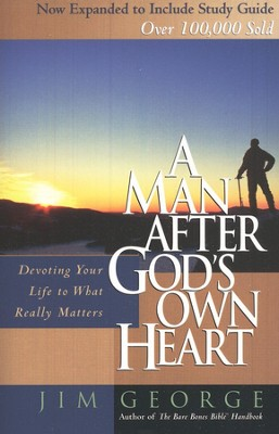 A Man After God's Own Heart: Devoting Your Life to What Really Matters  -     By: Jim George