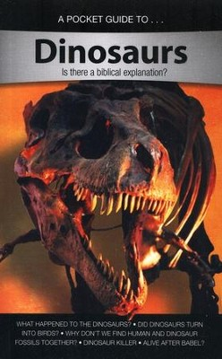 A Pocket Guide To Dinosaurs: Is There a Biblical Explanation?  -