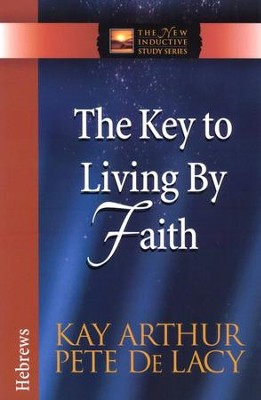 The Key to Living by Faith (Hebrews)   -     By: Kay Arthur, Pete De Lacy