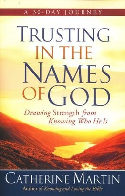 Trusting in the Names of God: Drawing Strength from   Knowing Who He Is  -     By: Catherine Martin