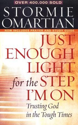 Just Enough Light for the Step I'm On: Trusting God in the Tough Times  -     By: Stormie Omartian