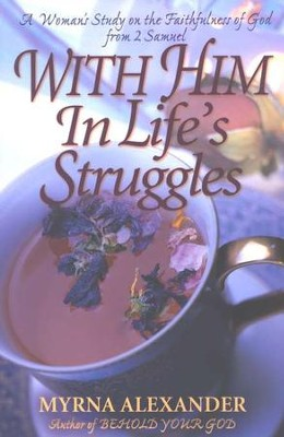 With Him in Life's Struggles: A Woman's Study on the  Faithfulness of God from 2 Samuel  -     By: Myrna Alexander