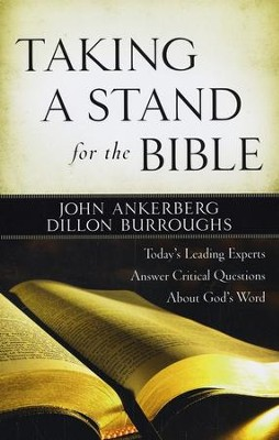 Taking a Stand for the Bible: Today's Leading Experts Answer Critical Questions About God's Word  -     By: John Ankerberg, Dillon Burroughs