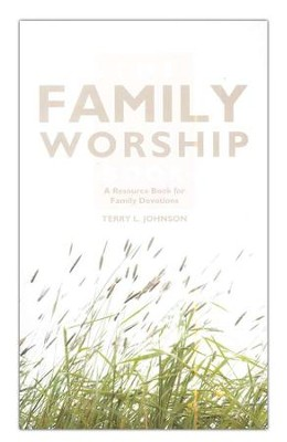 The Family Worship Book: A Resource Book for Family Devotions   -     By: Terry L. Johnson
