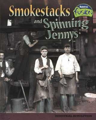 Smokestacks and Spinning Jennys: Industrial Revolution  -     By: Sean Price