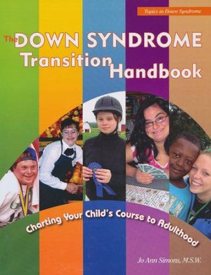 The Down Syndrome Transition Handbook: Charting Your Child's Course to Adulthood  -