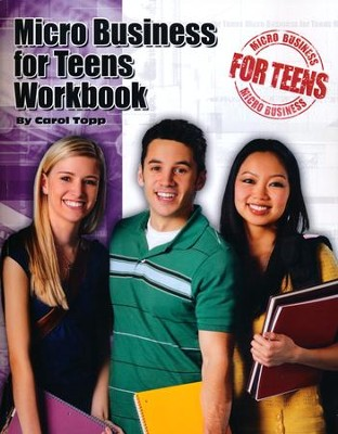 Micro Business for Teens Workbook  -     By: Carol Topp CPA