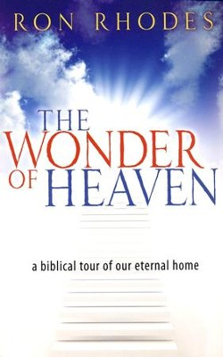 The Wonder of Heaven: A Biblical Tour of Our Eternal Home  -     By: Ron Rhodes