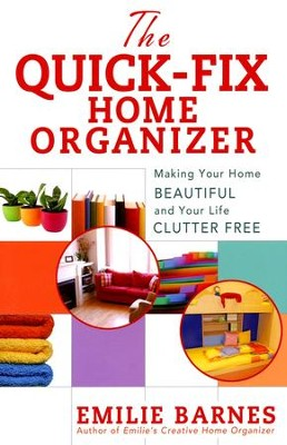 The Quick-Fix Home Organizer: Making Your Home Beautiful and Your Life Clutter Free  -     By: Emilie Barnes