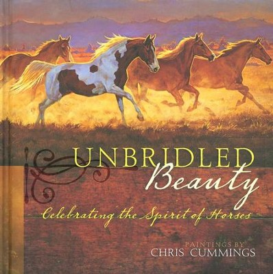 Unbridled Beauty: Celebrating The Spirit of Horses  -     By: Chris Cummings