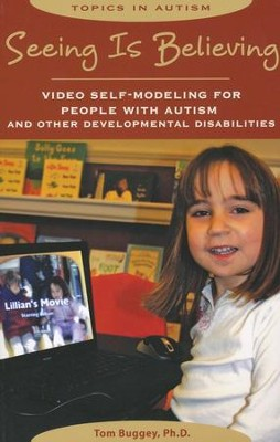 Seeing is Believing: Video Self-Modeling for People  with Autism and Other Developmental Disabilities  -     By: Tom Buggey Ph.D.