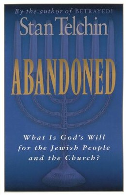 Abandoned: What Is God's Will for the Jewish People and the Church?  -     By: Stan Telchin
