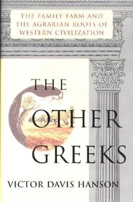 Other Greeks: The Family Farm and the Agrarian Roots of Western - eBook  -     By: Victor Davis Hanson