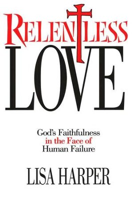 Relentless Love: God's Faithfulness in the Face of Human Failure  -     By: Lisa Harper