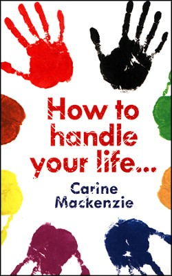 How to Handle Your Life: And Other Helpful Advice From God   -     By: Carine MacKenzie