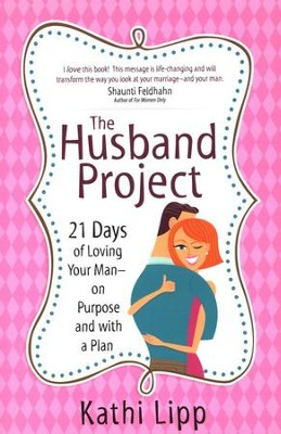 The Husband Project: 21 Days of Loving Your Man--on Purpose and with a Plan  -     By: Kathi Lipp