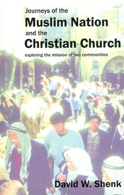 Journeys of the Muslim Nation and the Christian Church  -     By: David W. Shenk
