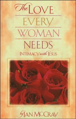 The Love Every Woman Needs: Intimacy with Jesus   -     By: Jan McCray