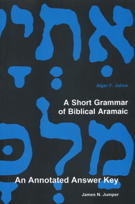 A Short Grammar of Biblical Aramaic: An Annotated  Answer Key to A Short Grammar of Biblical Aramaic  -     By: James N. Jumper