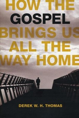 How the Gospel Brings Us All the Way Home   -     By: Derek W.H. Thomas