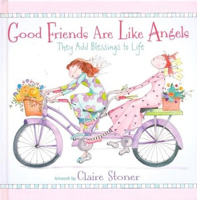 Good Friends Are Like Angels  -     By: Claire Stoner