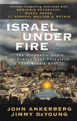 Israel Under Fire: The Prophetic Chain of Events That Threatens the Middle East  -     By: John Ankerberg, Jimmy DeYoung, Dillon Burroughs