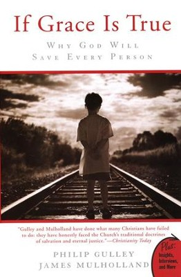 If Grace Is True: Why God Will Save Every Person  -     By: Philip Gulley, James Mulholland