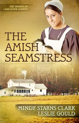 The Amish Seamstress, Women of Lancaster County Series #4   -     By: Mindy Starns Clark, Leslie Gould