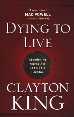 Dying to Live  -     By: Clayton King