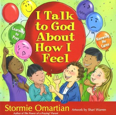 I Talk to God About How I Feel: Learning to Pray, Knowing He Cares  -     By: Stormie Omartian, Shari Warren