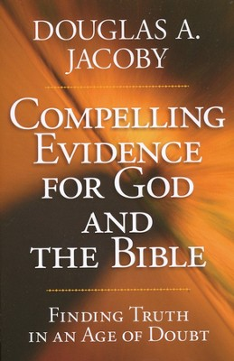 Compelling Evidence for God and the Bible: Finding Truth in an Age of Doubt  -     By: Douglas A. Jacoby