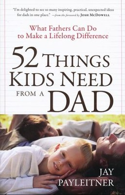 52 Things Kids Need from a Dad  -     By: Jay K. Payleitner