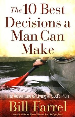 The 10 Best Decisions a Man Can Make  -     By: Bill Farrel