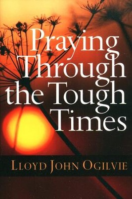 Praying Through the Tough Times  -     By: Lloyd John Ogilvie