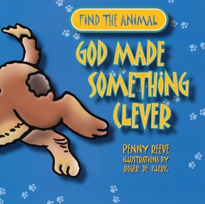 God Made Something Clever  -     By: Penny Reeve