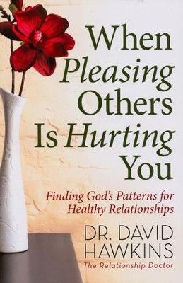 When Pleasing Others Is Hurting You  -     By: David Hawkins
