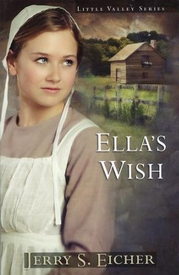 Ella's Wish, Little Valley Series #2   -     By: Jerry S. Eicher