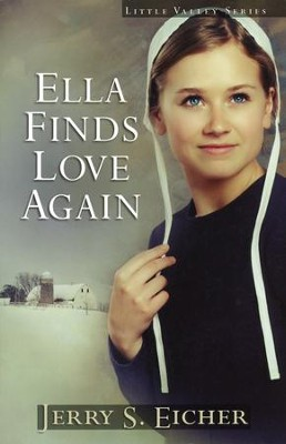 Ella Finds Love Again, Little Valley Series #3   -     By: Jerry S. Eicher